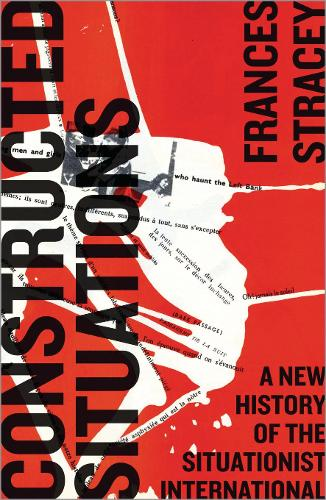 Constructed Situations: A New History of the Situationist International - Marxism and Culture (Paperback)