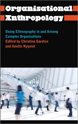 Organisational Anthropology: Doing Ethnography in and Among Complex Organisations - Anthropology, Culture and Society (Paperback)