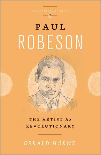 Paul Robeson: The Artist as Revolutionary - Revolutionary Lives (Hardback)