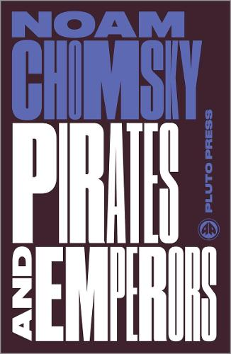 Pirates and Emperors, Old and New: International Terrorism in the Real World - Chomsky Perspectives (Paperback)