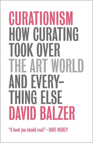Curationism: How Curating Took Over the Art World and Everything Else (Paperback)