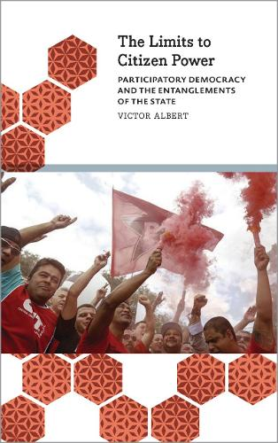The Limits to Citizen Power: Participatory Democracy and the Entanglements of the State - Anthropology, Culture and Society (Paperback)