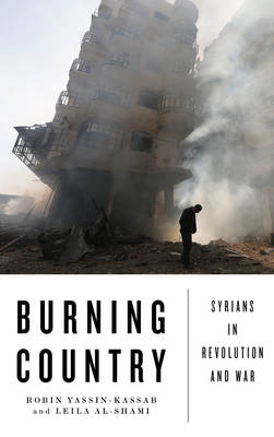 Burning Country - Old Edition: Syrians in Revolution and War (Paperback)