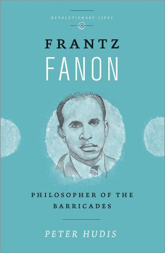 Frantz Fanon: Philosopher of the Barricades (Paperback)