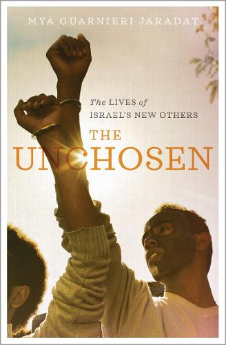 The Unchosen: The Lives of Israel's New Others (Hardback)