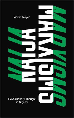 Naija Marxisms: Revolutionary Thought in Nigeria (Paperback)