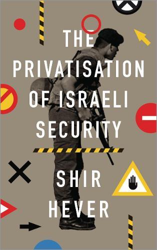 The Privatization of Israeli Security (Hardback)
