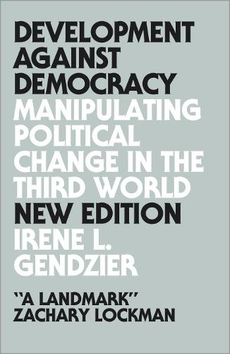 Development Against Democracy - New Edition: Manipulating Political Change in the Third World (Paperback)