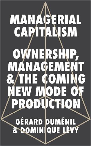 Cover Managerial Capitalism: Ownership, Management and the Coming New Mode of Production