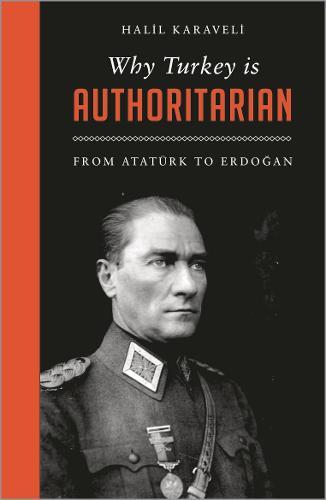 Why Turkey is Authoritarian: From Ataturk to Erdogan - Left Book Club (Hardback)