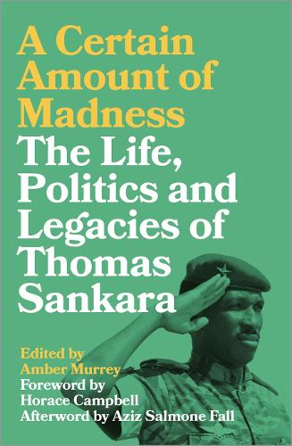 A Certain Amount of Madness: The Life, Politics and Legacies of Thomas Sankara - Black Critique (Paperback)