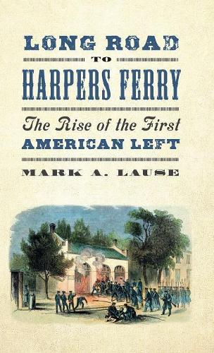 Long Road to Harpers Ferry: The Rise of the First American Left - People's History (Hardback)