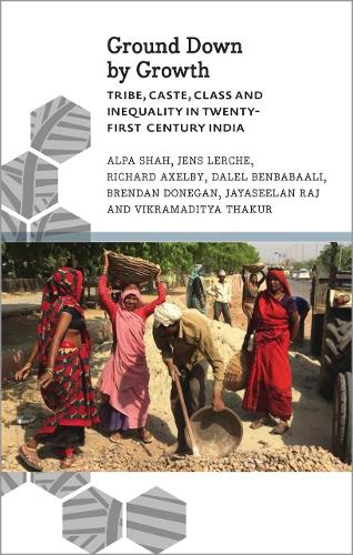 Ground Down by Growth: Tribe, Caste, Class and Inequality in 21st Century India - Anthropology, Culture and Society (Hardback)