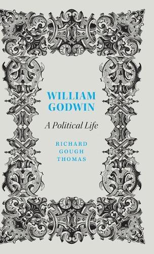 William Godwin: A Political Life - Revolutionary Lives (Hardback)