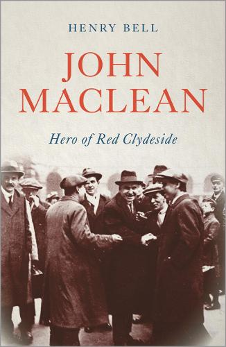 John Maclean: Hero of Red Clydeside