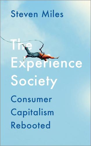 The Experience Society: Consumer Capitalism Rebooted (Hardback)