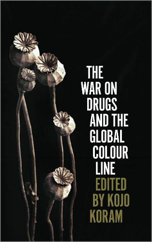 The War on Drugs and the Global Colour Line (Hardback)