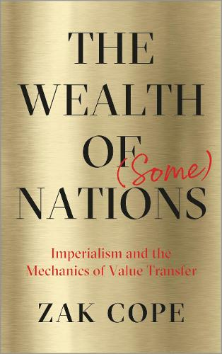 The Wealth of (Some) Nations: Imperialism and the Mechanics of Value Transfer (Hardback)