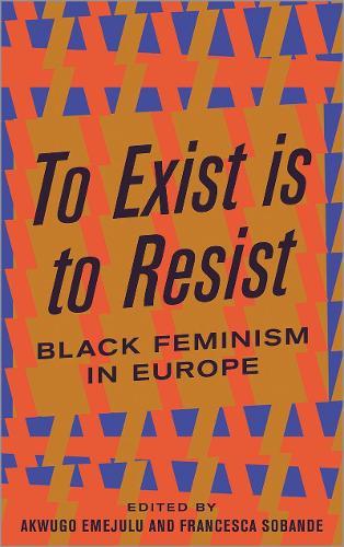 To Exist is to Resist: Black Feminism in Europe (Hardback)