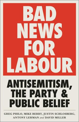 Bad News for Labour: Antisemitism, the Party and Public Belief (Paperback)