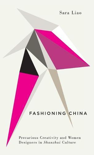 Fashioning China: Precarious Creativity and Women Designers in Shanzhai Culture - Digital Barricades (Hardback)