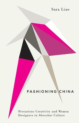Fashioning China: Precarious Creativity and Women Designers in Shanzhai Culture - Digital Barricades (Paperback)