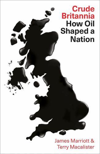 Crude Britannia: How Oil Shaped a Nation (Hardback)