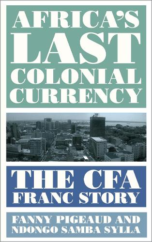 Africa's Last Colonial Currency: The CFA Franc Story (Paperback)
