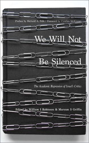 We Will Not Be Silenced: The Academic Repression of Israel's Critics (Paperback)