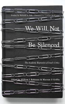We Will Not Be Silenced: The Academic Repression of Israel's Critics (Hardback)