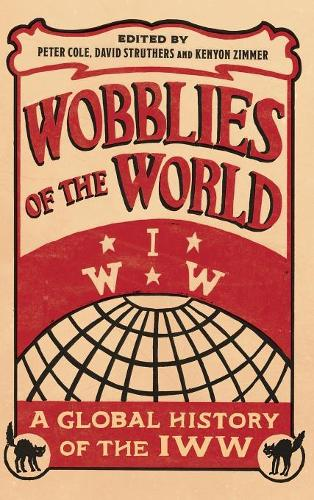 Wobblies of the World: A Global History of the IWW - Wildcat (Hardback)