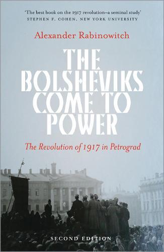 The Bolsheviks Come to Power: The Revolution of 1917 in Petrograd (Hardback)