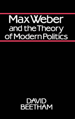 Max Weber and the Theory of Modern Politics (Paperback)