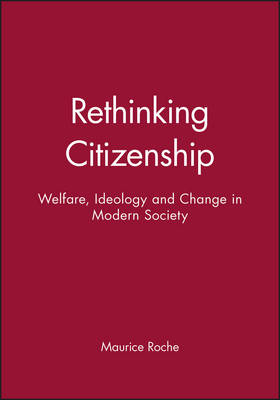 Rethinking Citizenship: Welfare, Ideology and Change in Modern Society (Paperback)