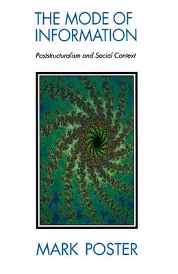The Mode of Information: Poststructuralism and Social Contexts (Paperback)