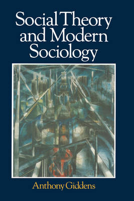 Social Theory and Modern Sociology (Paperback)