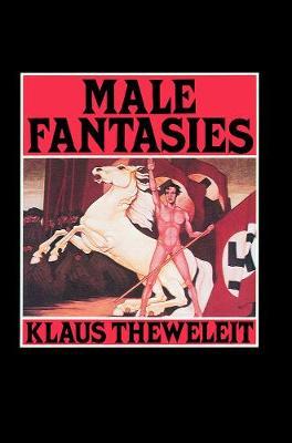 Male Fantasies, Volume 1: Women, Floods, Bodies, History (Paperback)