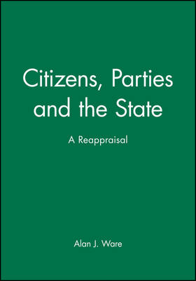 Citizens, Parties and the State: A Reappraisal (Hardback)