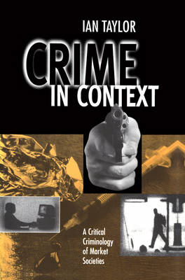Crime in Context: A Critical Criminology of Market Societies (Paperback)