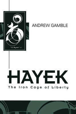 Hayek: The Iron Cage of Liberty - Key Contemporary Thinkers (Paperback)