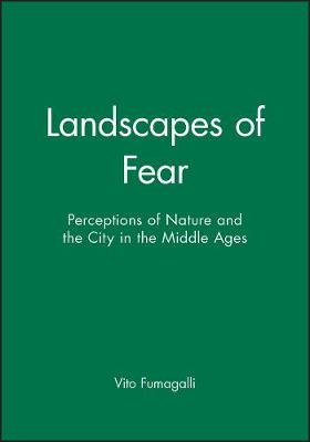 Landscapes of Fear: Perceptions of Nature and the City in the Middle Ages (Hardback)