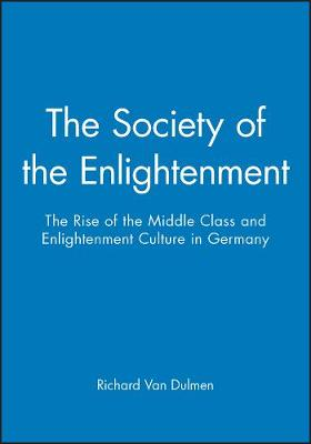 The Society of the Enlightenment: The Rise of the Middle Class and Enlightenment Culture in Germany (Hardback)