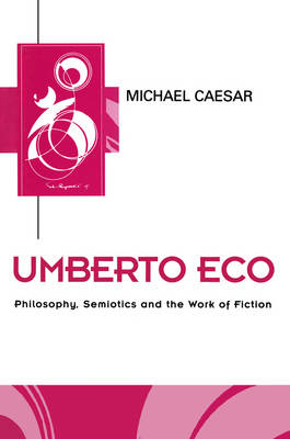 Umberto Eco: Philosophy, Semiotics and the Work of Fiction - Key Contemporary Thinkers (Paperback)