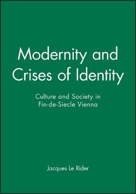 Modernity and Crises of Identity: Culture and Society in Fin-de-Siecle Vienna (Hardback)