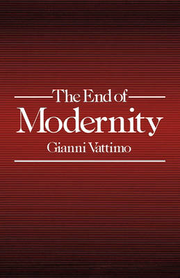 The End of Modernity: Nihilism and Hermeneutics in Post-modern Culture (Paperback)