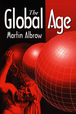 The Global Age: State and Society Beyond Modernity (Paperback)