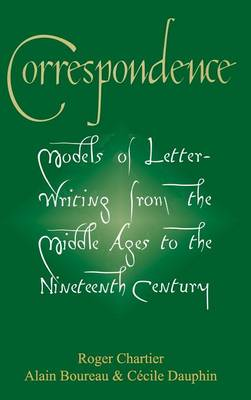 Correspondence: Models of Letter-Writing from the Middle Ages to the Ninteenth Century (Hardback)