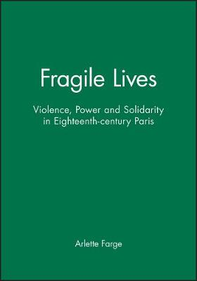 Fragile Lives: Violence, Power and Solidarity in Eighteenth-century Paris (Paperback)