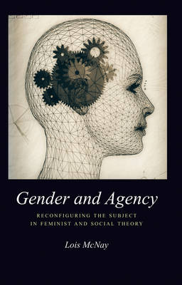Gender and Agency: Reconfiguring the Subject in Feminist and Social Theory (Hardback)