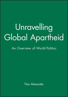 Unravelling Global Apartheid: An Overview of World Politics (Paperback)